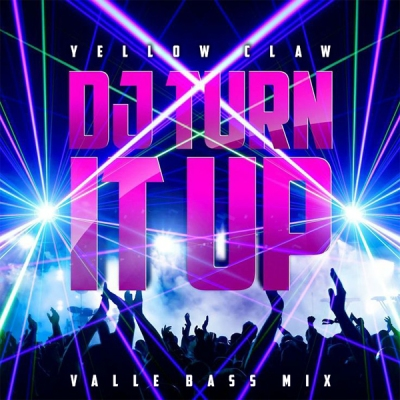 Yellow Claw - DJ Turn It Up (Valle Bass Mix)