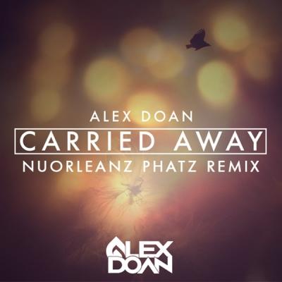 Alex Doan - Carried Away (NuOrleanz Phatz Remix)