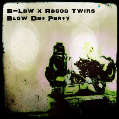 B-Law x Ragga Twins - Blow Dat Party