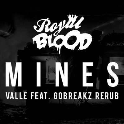 Royal Blood - Mines (Valle feat. GoBreakz ReRub)