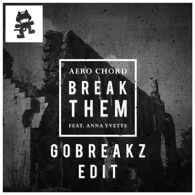 Aero Chord feat. Anna Yvette - Break Them (GoBreakz Edit)