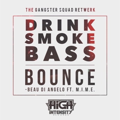 Beau Di Angelo feat. M.I.M.E. – Drink Smoke Bass Bounce (The Gangster Squad Retwerk)
