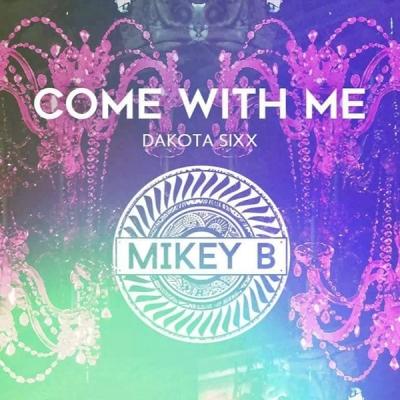 Dakota Sixx - Come With Me (Mikey B Remix)