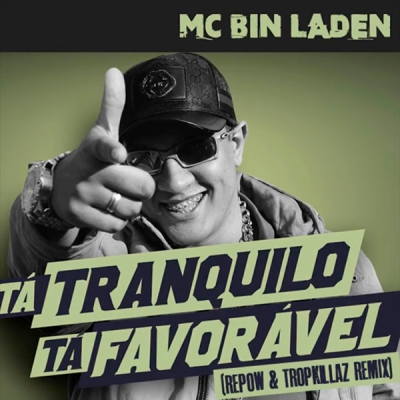 MC Bin Laden - Ta Tranquilo Ta Favoravel (Repow & Tropkillaz Remix)