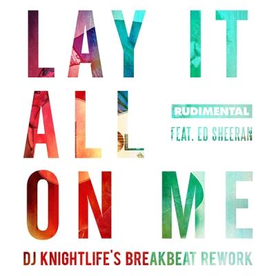 Rudimental feat. Ed Sheeran - Lay It All On Me (DJ Knightlife's Breakbeat Rework)