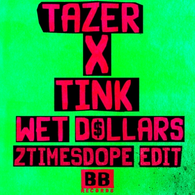 Tazer x Tink - Wet Dollars (2timesdope Edit)