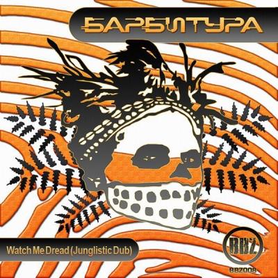 Barbitura - Watch Me Dread (Junglistic Dub)