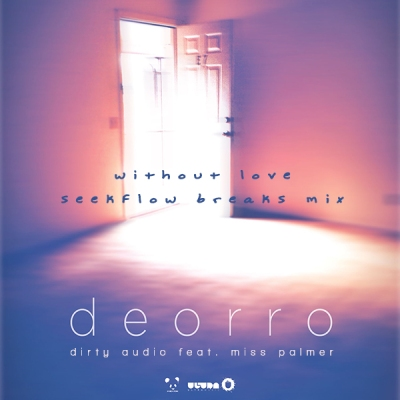 Deorro & Dirty Audio feat. Miss Palmer - Without Love (SeekFlow Breaks Mix)
