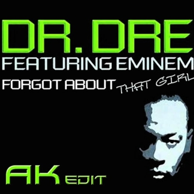 Dr.Dre feat. Eminem - Forgot About That Girl (AK Edit)