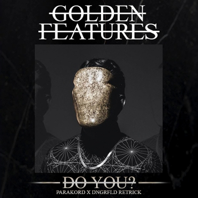 Golden Features - Do You (Parakord x DNGRFLD Retrick)
