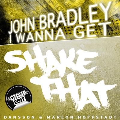 John Bradley vs. Dansson & Marlon Hoffstadt - I Wanna Get Shake That (GZRUS Edit)