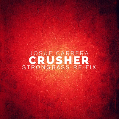 Josue Carrera - Crusher (Strongbass Re-fix)