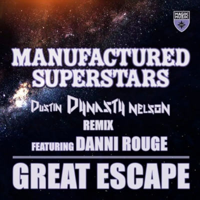Manufactured Superstars feat. Danni Rouge - Great Escape (Dustin Dynasty Nelson Remix)