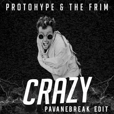 Protohype & The Frim - Crazy (PavaneBreak Edit)