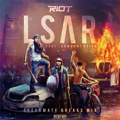 RIOT Feat. Armanni Reign - LSAR (Checkmate Breaks Mix)