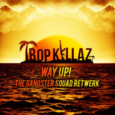Tropkillaz - Way Up! (The Gangster Squad Retwerk)
