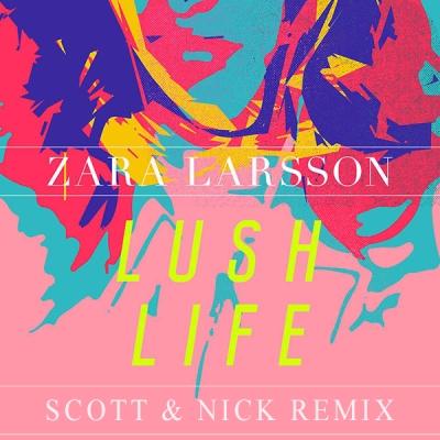 Zara Larsson - Lush Life (Scott & Nick Remix)