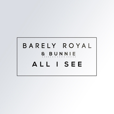 Barely Royal & Bunnie - All I See