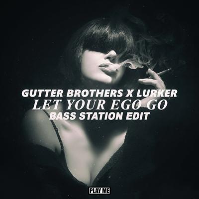 Gutter Brothers & Lurker - Let Your Ego Go (Bass Station Edit)