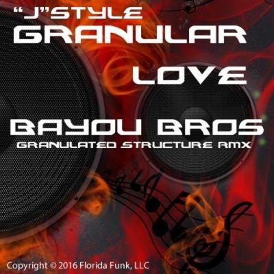 J Style - Granular Love (Bayou Bros Granulated Structure Rmx)