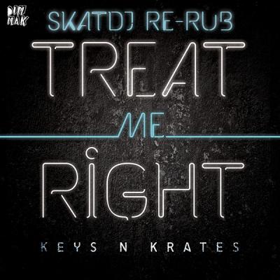 Keys N Krates - Treat Me Right (SkatDJ Re-Rub)