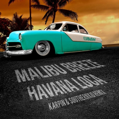 Malibu Breeze - Havana Loca (DJ Karpin & Southern Kid Remix)