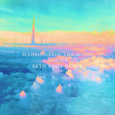 Mansions On The Moon - Don't Tell (Seth Vogt Remix)