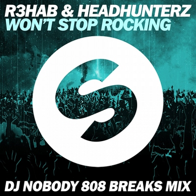 R3hab & Headhunterz - Won't Stop Rocking (DJ Nobody 808 Breaks Mix)