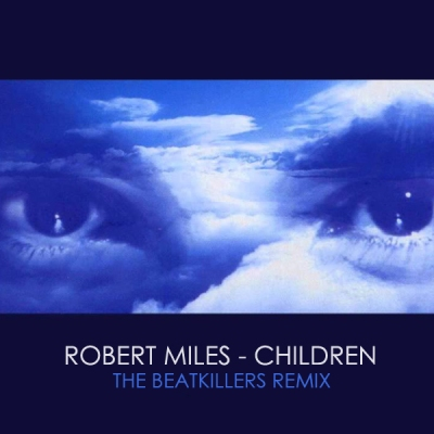 Robert Miles - Children (The Beatkillers Remix)