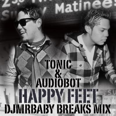 Tonic & Audiobot - Happy Feet (DJMrBaby Breaks Mix)