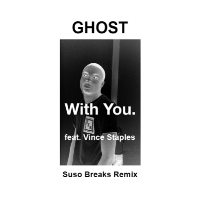 With You. feat. Vince Staples - Ghost (Suso Breaks Remix)