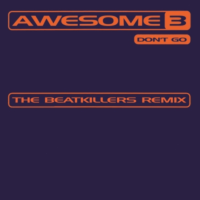 Awesome 3 - Don't Go (The Beatkillers Remix)