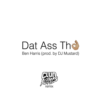 Ben Harris & DJ Mustard - Dat Ass Tho (Club Killers Remix)