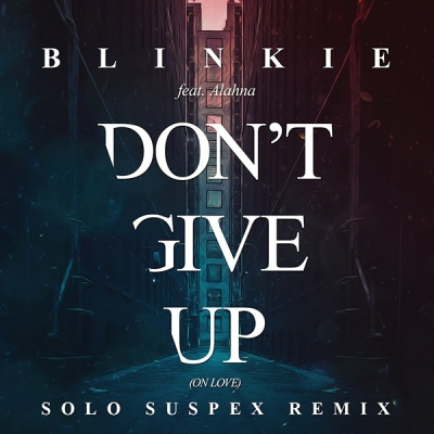 Blinkie - Don't Give Up (Solo Suspex Remix)