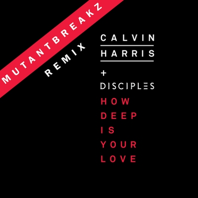 Calvin Harris + Disciples - How Deep Is Your Love (Mutantbreakz Remix)