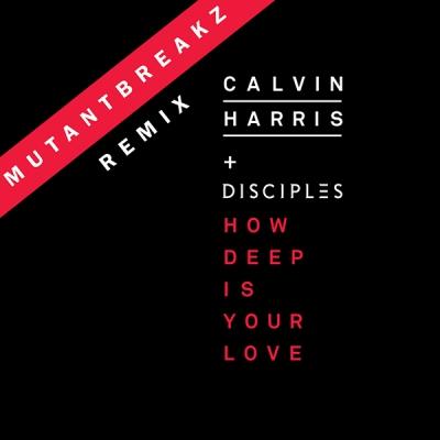 Calvin Harris + Disciples - How Deep Is Your Love (Mutantbreakz Remix)