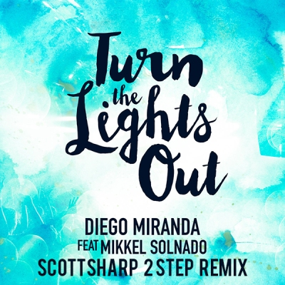 Diego Miranda feat. Mikkel Solnado - Turn The Lights Out (ScottSharp 2 Step Remix)