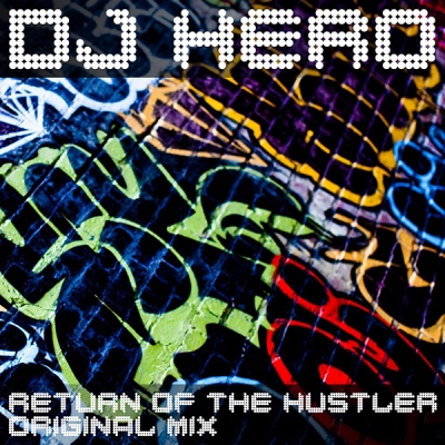 DJ Hero - Return Of The Hustler
