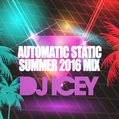 DJ Icey - Automatic Static Summer 2016