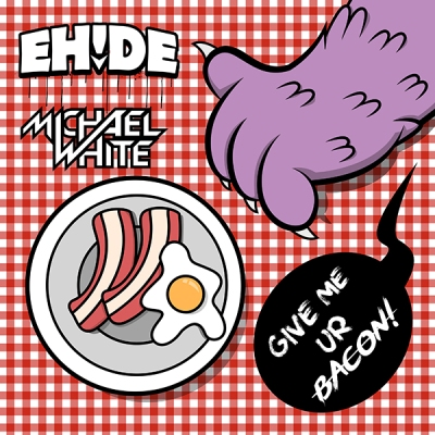 EH!DE x Michael White - Give Me Ur Bacon