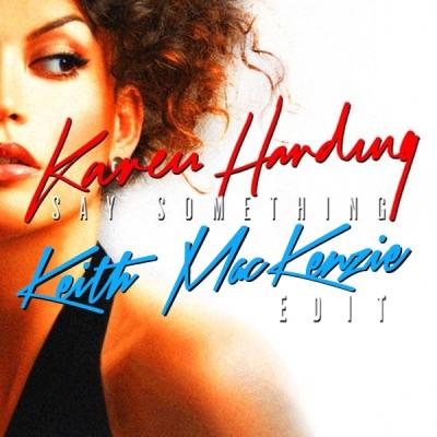 Karen Harding - Say Something (Keith MacKenzie Edit)