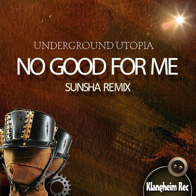 Underground Utopia - No Good For Me (Sunsha Remix)