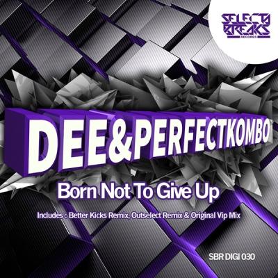 Dee & Perfect Kombo - Born Not To Give Up (Original Vip Mix)