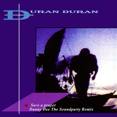 Duran Duran - Save A Prayer (Danny Dee The Soundparty Remix)