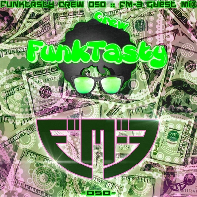 FunkTasty Crew #050 FM-3 Guest Mix