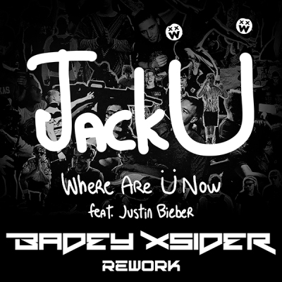 Jack Ü feat. Justin Bieber - Where Are Ü Now (Badey Xsider Rework)