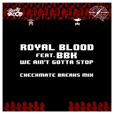 Royal Blood feat. BBK - We Ain't Gotta Stop (Checkmate Breaks Mix)