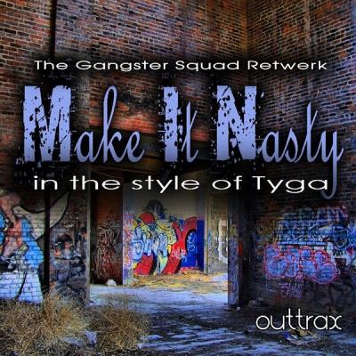 Tyga - Make It Nasty (The Gangster Squad Retwerk)