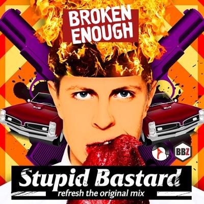 Broken Enough - Stupid Bastard (Refresh The Original Mix)