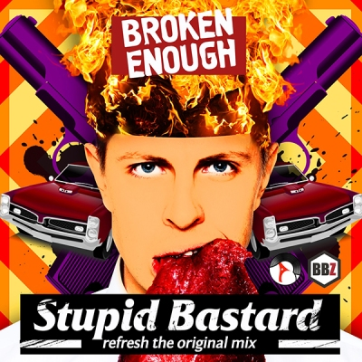 Broken Enough - Stupid Bastard (Refresh The Original Mix)